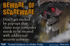 Halloween is just around the corner!  Beware of scareware.  Don't get tricked by pop ups claiming your computer needs additional security software.  Scareware and cybercriminals feed on your fear.   #TGIF - Trusted Guidance on InfoSec Friday.  You don't need to be a #cybersecurity expert to have good #cyber habits.