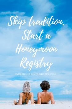 Skip Tradition - start a Honeymoon Registry on Blueprint! It's free, easy and fun!
