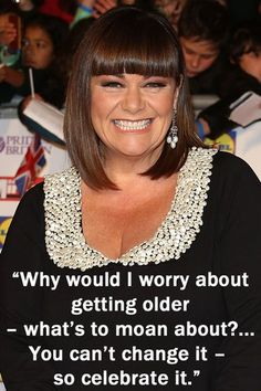 Dawn French - Inspirational quotes: Wise words from famous women Dawn French, French Bob, Great Quotes, Inspirational Quotes, Psychic Reading Online, Aging Gracefully, Famous Women, Mother Of The Bride, Role Models