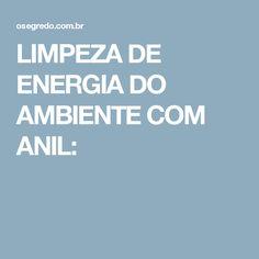 LIMPEZA DE ENERGIA DO AMBIENTE COM ANIL: