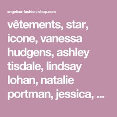 vêtements, star, icone, vanessa hudgens, ashley tisdale, lindsay lohan, natalie portman, jessica, alba, mode, fashion, discount, pas cher