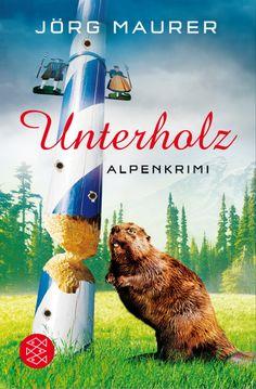 Unterholz von Jörg Maurer - Der fünfte Alpenkrimi von Spiegel-Bestseller-Autor Jörg Maurer.