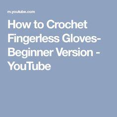 How to Crochet Fingerless Gloves- Beginner Version - YouTube