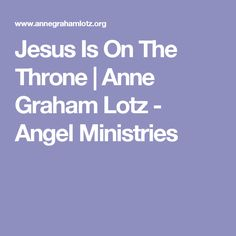 Jesus Is On The Throne | Anne Graham Lotz - Angel Ministries