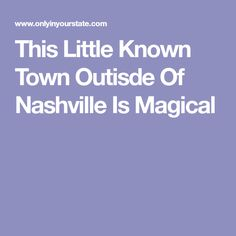 This Little Known Town Outisde Of Nashville Is Magical