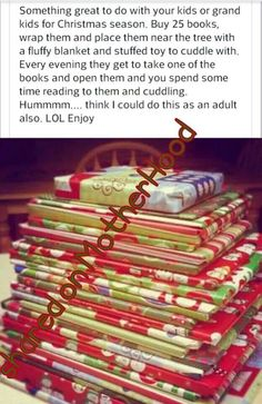 Buy some new books (or maybe wrap a few of the old ones sitting on your book shelf that the kids have forgotten about) and each day leading up to Christmas open one up and snuggle on the couch with the kiddos and read a book before bed!