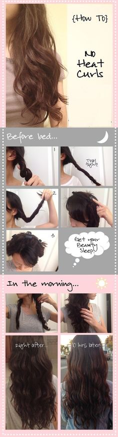 No Heat Curls - I tried this and it works great! Eliminates styling in the morning! Use 2 sections for loose curls, or more sections for tight spirals.