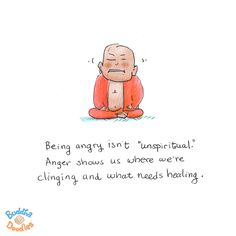 "{Today's Buddha Doodle} Unspiritual? Being angry isn't ""unspiritual."" Anger shows us where we're clinging and what needs healing."