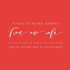 """#fridayquotes #fridayfun #fridayfeeling """"If you've never jumped from one sofa to the other to avoid the lava then you've never had a childhood"""" #quote #childhoodmemories #beakidforever #nevergrowup #dailymotivation #dailyquotes"""