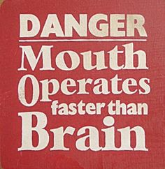 Foot in mouth syndrome. I must have this going on today. Had four foot in mouth moments today. Something is seriously wrong with my brain.