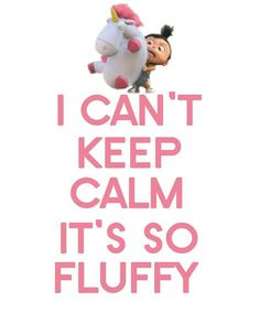 I CAN\'T KEEP CALM IT\'S SO FLUFFY