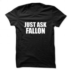Just ask FALLON - #gift for dad #shirt design. ORDER NOW => https://www.sunfrog.com/Names/Just-ask-FALLON-111600558-Guys.html?60505