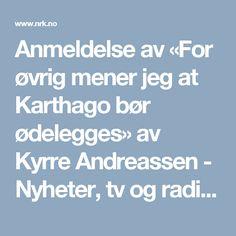 Anmeldelse av «For øvrig mener jeg at Karthago bør ødelegges» av Kyrre Andreassen - Nyheter, tv og radio fra hele verden - NRK.no