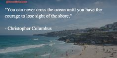 """""""You can never cross the ocean until you have the courage to lose sight of the shore."""" #MotivationQuotes #Motivation"""