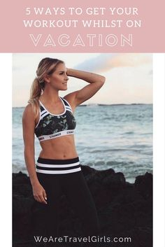 5 WAYS TO GET YOUR WORKOUT IN WHILE ON VACATION: As a fitness and travel influencer, I'm always up for an adventure, but I also want to stay fit and healthy while I'm traveling around the world! So I have put together my top 5 simple ways to get your workout in while on vacation. By Rebecca Louise for http://WeAreTravelGirls.com