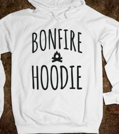 Bonfire hoodie--- I seriously need one of these!