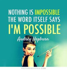 Nothing is impossible, the word itself says 'I'm possible!' ~Audrey Hepburn. Motivational quotes on PictureQuotes.com.