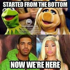 Started from the bottom, now we're here
