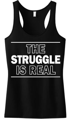 The Struggle is Real #Workout #Tank Top -- By #NobullWomanApparel, for only $24.99! Click here to buy http://nobullwoman-apparel.com/collections/fitness-tanks-workout-shirts/products/the-struggle-is-real-tank-top-black-racerback