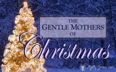 The Gentle Mothers of Christmas by Lisa Vitello. Although Mary and Elizabeth both spent their lives performing the humblest of domestic tasks, their lives resulted in high praise from God. http://mollygreen.com/blog/the-gentle-mothers-of-christmas/