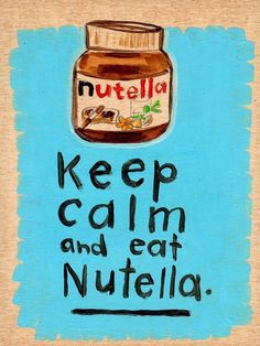 keep calm and eat nutella :-)