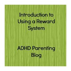 Introduction to Using a Reward System - ADHD Parenting Blog
