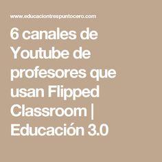 6 canales de Youtube de profesores que usan Flipped Classroom | Educación 3.0