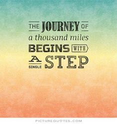 The journey of a thousand miles begins with a single step. Famous quotes on PictureQuotes.com.