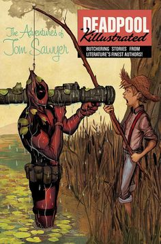 Deadpool Killustrated by Mike Del Mundo Read it last nite, the tom saywer part was one page with the fence being painted - this picture sums up deadpool - comic relief and overkill