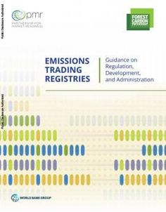 World Bank, Partnership for Market Readiness (PMR), Forest Carbon Partnership Facility (FCPF). 2016. Emissions Trading Registries: Guidance on regulation, development and administration.