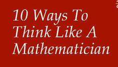 10 Ways to Think like a Mathematician