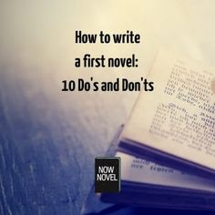 How to write a first novel: 10 Do's and Don'ts