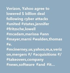 Verizon, Yahoo agree to lowered $ billion deal following cyber attacks #united #states,jennifer #fritzsche,lowell #mcadam,marissa #ann #mayer,marni #walden,thomas #e. #mcinerney,us,yahoo,m,a,verizon,mergers #/ #acquisitions #/ #takeovers,company #news,software #and #it #services #(trbc),arts #/ #culture #/ #entertainment,telecommunications #services #(trbc),media #and #publishing #(trbc),wireless #telecommunications #services #(trbc),corporate #events,technology #(trbc),integrated…