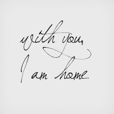 With you, I am home. Say this to your #love ones.
