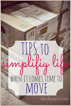 Dwell on Joy: Tips to Simplify Life When Moving...  Reading this just made my packing & moving experience a little lighter in thought & boxes!!