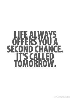 Life always offers you a second chance. It's called tomorrow. #wisdom #inspiration