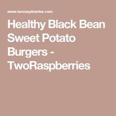 Healthy Black Bean Sweet Potato Burgers - TwoRaspberries