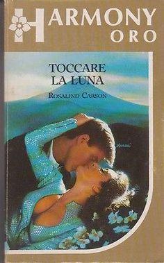 Rosalind Carson: Toccare la luna. HArlequin Mondadori 1986 (z103)