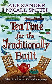 Tea Time for the Traditionally Built is the tenth in The No. 1 Ladies' Detective Agency series of novels by Alexander McCall Smith