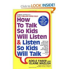 This book helped me raise my first child. It's brilliant! - How to Talk So Kids Will Listen & Listen so Kids Will Talk. - Establish good communication with your child.