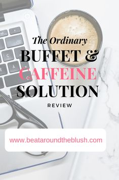 the ordinary caffeine solution buffet review skin care beauty blog