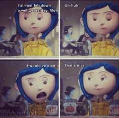 Coraline. God I feel this sometimes