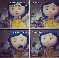 Coraline. God I feel this sometimes