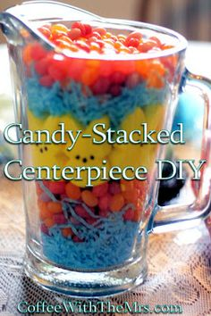 Candy-Stacked Centerpiece DIY ~ this is on my table for Easter this year!