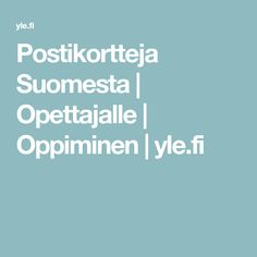 Postikortteja Suomesta | Opettajalle | Oppiminen | yle.fi Closer To Nature, Geography, Finland, Classroom, Science, Teaching, History, Youtube, Class Room