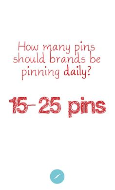 HS Pinterest Tip of the Day: How many pins should brands be pinning daily? 15 - 25 pins.