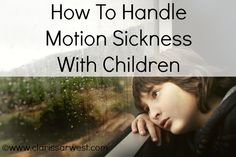 How To Handle Motion Sickness With Children, great tips for when kids get car sick!