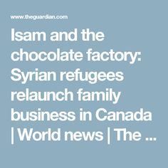 Isam and the chocolate factory: Syrian refugees relaunch family business in Canada | World news | The Guardian