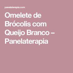Omelete de Brócolis com Queijo Branco – Panelaterapia