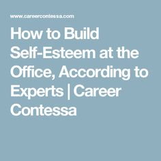 How to Build Self-Esteem at the Office, According to Experts   Career Contessa